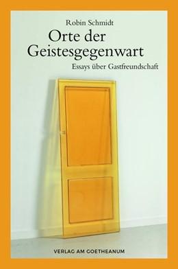 Abbildung von Schmidt | Orte der Geistesgegenwart | 2017 | Essays über Gastfreundschaft