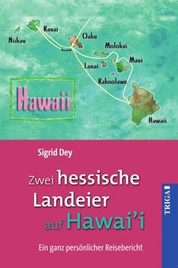 Abbildung von Dey | Zwei hessische Landeier auf Hawai'i | 1. Auflage | 2017 | Ein ganz persönlicher Reiseber...