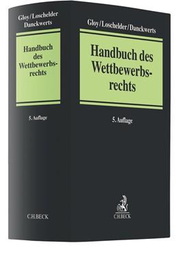 Abbildung von Gloy / Loschelder / Danckwerts | Handbuch des Wettbewerbsrechts | 5., völlig neu bearbeitete Auflage | 2019