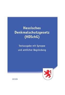 Abbildung von Hessisches Denkmalschutzgesetz (HDSchG) | 2017 | Textausgabe mit Synopse und am...