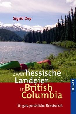 Abbildung von Dey | Zwei hessische Landeier in British Columbia | 2. Auflage | 2017 | beck-shop.de