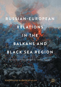 Abbildung von Samokhvalov | Russian-European Relations in the Balkans and Black Sea Region | 1st ed. 2017 | 2017 | Great Power Identity and the I...