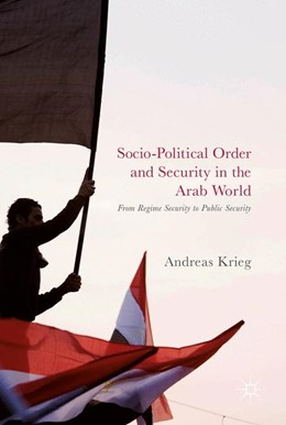 Abbildung von Krieg | Socio-Political Order and Security in the Arab World | 2017 | From Regime Security to Public...