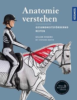 Abbildung von Higgins / Martin   Anatomie verstehen - Pferde gesundheitsfördernd reiten - Das Praxisbuch   1. Auflage   2017   beck-shop.de