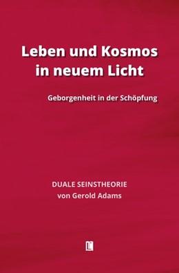 Abbildung von Adams | Leben und Kosmos in neuem Licht | 2016 | Geborgenheit in der Schöpfung....