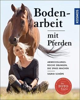 Abbildung von Schöpe   Bodenarbeit mit Pferden   Neuauflage   2017   Abwechslungsreiche Übungen, di...