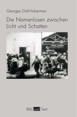 Abbildung von Didi-Huberman | Die Namenlosen zwischen Licht und Schatten | 1. Auflage | 2017 | beck-shop.de
