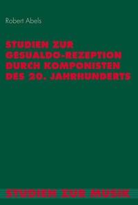 Studien zur Gesualdo-Rezeption durch Komponisten des 20. Jahrhunderts | Abels, 2017 | Buch (Cover)