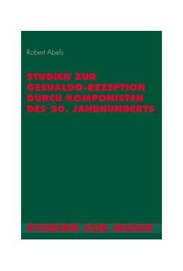 Abbildung von Abels | Studien zur Gesualdo-Rezeption durch Komponisten des 20. Jahrhunderts | 1. Auflage | 2017 | beck-shop.de