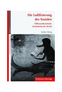 Abbildung von Wittig | Die Ludifizierung des Sozialen | 2017 | Differenztheoretische Bruchstü...