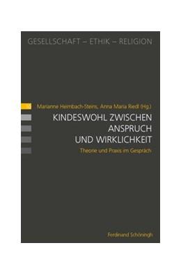 Abbildung von Heimbach-Steins / Riedl | Kindeswohl zwischen Anspruch und Wirklichkeit | 1. Auflage | 2017 | beck-shop.de