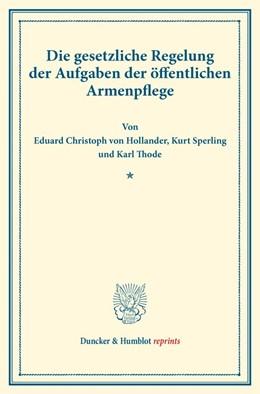 Abbildung von Hollander / Sperling / Thode | Die gesetzliche Regelung der Aufgaben der öffentlichen Armenpflege. | 2016 | (Schriften des deutschen Verei...