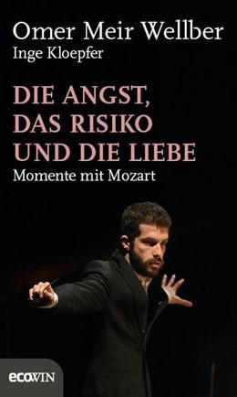 Abbildung von Meir Wellber / Kloepfer | Die Angst, das Risiko und die Liebe | 2017 | Momente mit Mozart