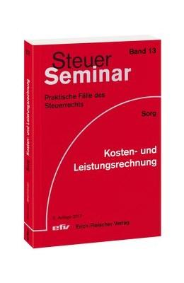 Abbildung von Sorg | Kosten- und Leistungsrechnung | 6. Auflage | 2017 | Band 13 | beck-shop.de