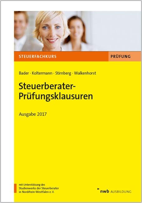 Steuerberater-Prüfungsklausuren - Ausgabe 2017 | Bader / Koltermann / Stirnberg / Walkenhorst, 2017 | Buch (Cover)