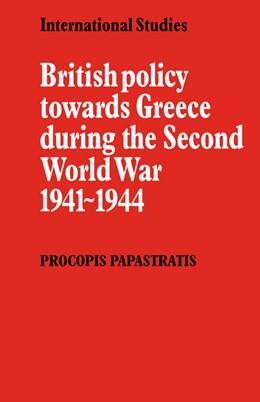 Abbildung von Papastratis | British Policy towards Greece during the Second World War 1941-1944 | 2008