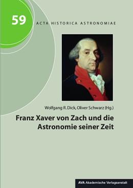 Abbildung von Dick / Schwarz   Franz Xaver von Zach und die Astronomie seiner Zeit   2017