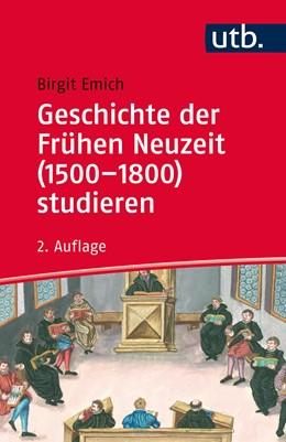 Abbildung von Emich | Geschichte der Frühen Neuzeit (1500-1800) studieren | 2., aktualisierte Auflage | 2019
