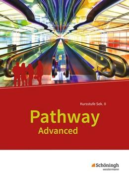Abbildung von Pathway Advanced. Schülerband. Englisch für die Kursstufe der gymnasialen Oberstufe. Baden-Württemberg   1. Auflage   2017   beck-shop.de