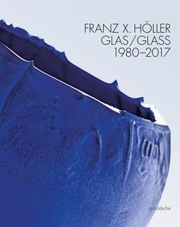 Abbildung von Schmitt / Wheill | Franz X. Höller | 2017 | Glas/Glass - 1980-2017