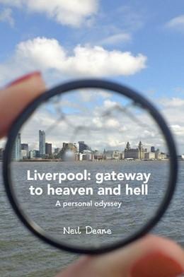 Abbildung von Deane | Liverpool: gateway to heaven and hell | 1. Auflage | 2016 | beck-shop.de
