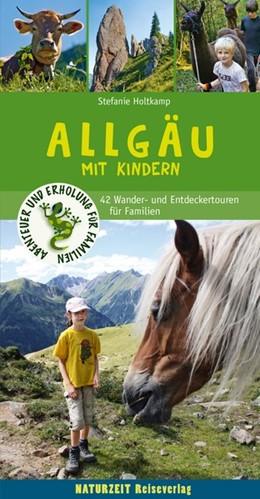 Abbildung von Holtkamp | Wanderführer Allgäu - Mit Kindern | 2. Auflage | 2017 | 47 Wander- und Entdeckertouren...