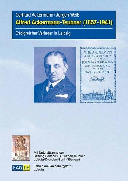 Alfred Ackermann-Teubner (1857-1941) | Ackermann / Weiß, 2016 | Buch (Cover)