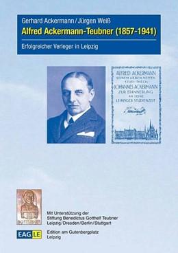 Abbildung von Ackermann / Weiß   Alfred Ackermann-Teubner (1857-1941)   2016   Erfolgreicher Verleger in Leip...