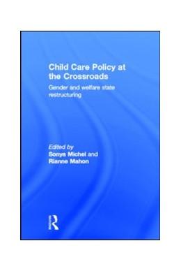 Abbildung von Michel / Mahon   Child Care Policy at the Crossroads   2002