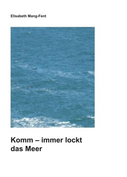 Abbildung von Mang-Fent | Komm - Immer lockt das Meer | 2016 | In 108 Tagen mit dem Schiff um...