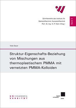 Abbildung von Sauer   Struktur-Eigenschafts-Beziehung von Mischungen aus thermoplastischem PMMA mit vernetzten PMMA-Kolloiden   2016