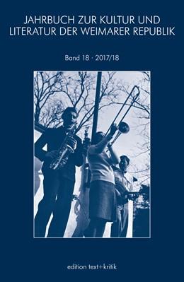 Abbildung von JAHRBUCH ZUR KULTUR UND LITERATUR DER WEIMARER REPUBLIK 2017/2018 | 1. Auflage | 2017 | beck-shop.de