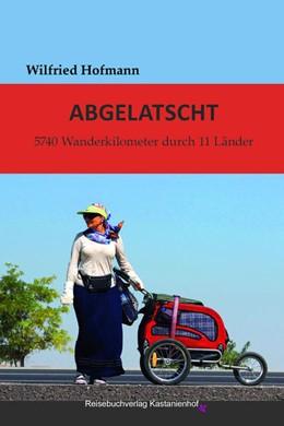 Abbildung von Hofmann   Abgelatscht   1. Auflage   2016   5740 Wanderkilometer durch 11 ...