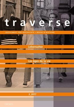 Abbildung von Dirlewanger / Heiniger | Traverse 2017/02. Lebensalter - Les âges de la vie | 1. Auflage | 2017 | beck-shop.de