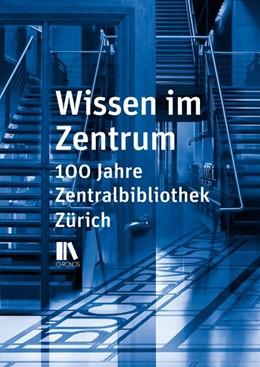 Abbildung von Wissen im Zentrum | 2017 | 100 Jahre Zentralbibliothek Zü...