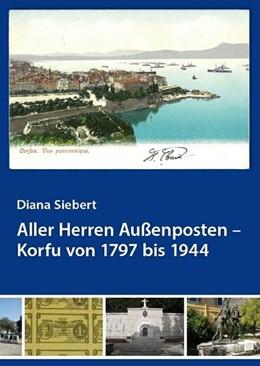 Abbildung von Siebert | Aller Herren Außenposten - Korfu von 1797 bis 1944 | 1. Auflage | 2016 | beck-shop.de