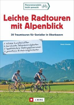 Abbildung von Scheider | Leichte Radtouren mit Alpenblick | Komplett überarbeitete und erweiterte Auflage 2017 | 2017 | 30 Traumtouren für Genießer in...