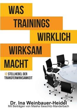 Abbildung von Weinbauer-Heidel / Ibeschitz-Manderbach | Was Trainings wirklich wirksam macht | 1. Auflage | 2017 | beck-shop.de