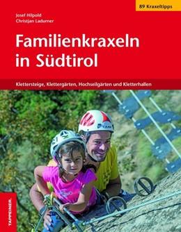 Abbildung von Hilpod / Christjan | Familienkraxeln in Südtirol | 1. Auflage | 2017 | Klettersteige, Klettergärten, ...