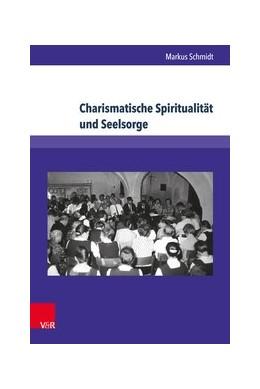 Abbildung von Schmidt | Charismatische Spiritualität und Seelsorge | 2017 | Der Volksmissionskreis Sachsen...
