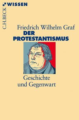 Abbildung von Graf, Friedrich Wilhelm | Der Protestantismus | 3. Auflage | 2017 | 2108 | beck-shop.de