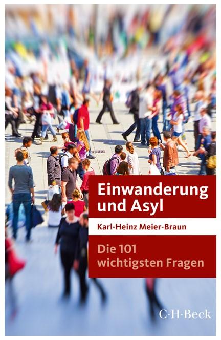 Cover: Karl-Heinz Meier-Braun, Die 101 wichtigsten Fragen: Einwanderung und Asyl