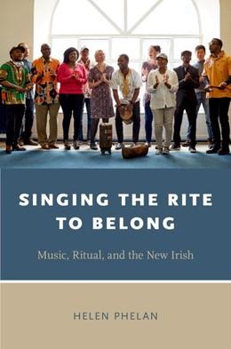 Abbildung von Phelan | Singing the Rite to Belong | 2017 | Ritual, Music, and the New Iri...