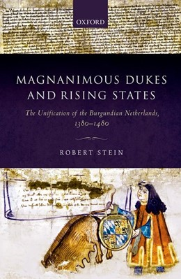 Abbildung von Stein | Magnanimous Dukes and Rising States | 2017 | The Unification of the Burgund...