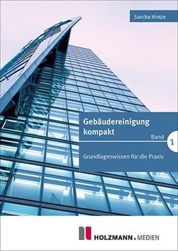 Abbildung von Hintze | Gebäudereinigung kompakt 01 | 3. Auflage | 2017 | Grundlagenwissen für die Praxi...