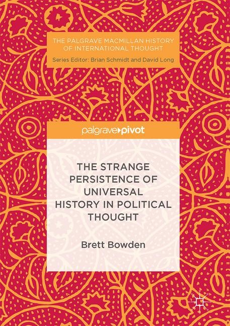 The Strange Persistence of Universal History in Political Thought | Bowden, 2017 | Buch (Cover)
