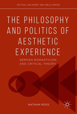 Abbildung von Ross | The Philosophy and Politics of Aesthetic Experience | 1. Auflage | 2017 | beck-shop.de