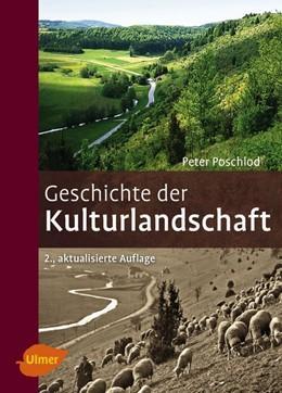 Abbildung von Poschlod | Geschichte der Kulturlandschaft | 2. Auflage. | 2017 | Entstehungsursachen und Steuer...