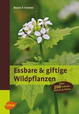 Abbildung von Kremer | Essbare und giftige Wildpflanzen | Neuauflage | 2017 | Über 200 Kräuter, Beeren und N...
