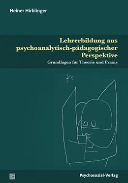 Abbildung von Hirblinger   Lehrerbildung aus psychoanalytisch-pädagogischer Perspektive   2017   Grundlagen für Theorie und Pra...